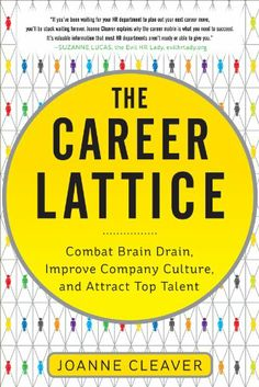 The Career Lattice: Combat Brain Drain, Improve Company Culture, and Attract Top Talent by Joanne Cleaver,http://www.amazon.com/dp/0071791698/ref=cm_sw_r_pi_dp_nNWitb1QQNAFN30N