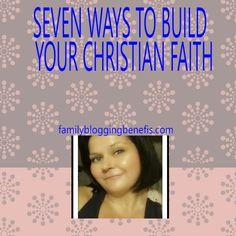 SEVEN WAYS TO BUILD YOUR CHRISTIAN FAITH   - CHRISTIAN FAITH FOR WOMEN
