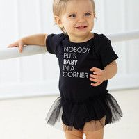 Nobody Puts Baby In A Corner - Tutu Baby Bodysuit - FREE SHIPPING  @Kim Felber Pearson Pax needs this!