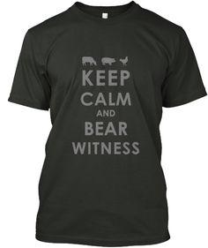 Keep Calm and Bear Witness -WWAS | Teespring