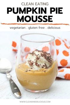 If you like pumpkin pie, you will most definitely enjoy this Pumpkin Pie Mousse. It's an easy and healthy no bake recipe that's topped with whipped cream and chocolate. A delicious clean eating dessert that's perfect for the holidays! (Gluten Free   Vegetarian) Healthy Thanksgiving Recipes, Healthy Gluten Free Recipes, High Protein Recipes, Healthy Dessert Recipes, Healthy Baking, Vegetarian Recipes, Delicious Recipes, Clean And Delicious, Clean Eating Desserts