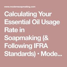 Calculating Your Essential Oil Usage Rate in Soapmaking (& Following IFRA Standards) • Modern Soapmaking