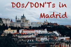 DOs and DON'Ts in Madrid, Spain.   Check out the blog for more travel tips about Madrid!