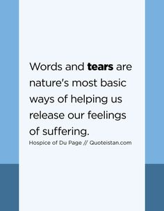 Words and tears are nature's most basic ways of helping us release our feelings of suffering. Tears Quotes, Life Quotes, Love Me Quotes, Quote Of The Day, Suffering Quotes, Motivation, Life Lessons, Psychology, Encouragement