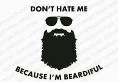 Don't hate me because I'm  beardiful