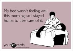 bedtime someecard, funny pictures..,,I wonder if this excuse would work for me and calling in for school?