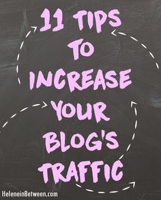 11 Tips To Increase Your Blog's Traffic and gain more page views #blogging
