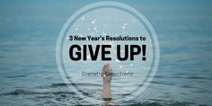 3 New Year's Resolutions to GIVE UP!
