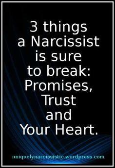 """Quote: """"3 things a Narcissist is sure to break: Promises, Trust and Your Heart."""""""