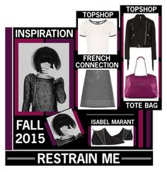 """""""Restrain Me"""" by latoyacl ❤ liked on Polyvore featuring French Connection, Topshop and Isabel Marant"""