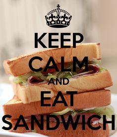 KEEP CALM AND EAT SANDWICH