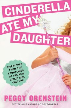 Cinderella Ate My Daughter: Dispatches from the Front Lines of the New Girlie-Girl Culture - just in case! Great Books, New Books, Books To Read, This Is A Book, The Book, Raising Daughters, Raising Girls, Three Daughters, Cool Mom Picks