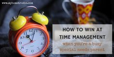 It can be so busy when you're a special needs parent. These time management tips will help you take back control of your life!