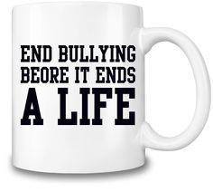 End Bullying Before It Ends A Life Coffee Mug