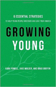 Growing Young: Six Essential Strategies to Help Young People Discover and Love Your Church: Kara Powell, Jake Mulder, Brad Griffin: 9780801019258: Amazon.com: Books