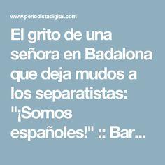 """El grito de una señora en Badalona que deja mudos a los separatistas: """"¡Somos españoles!"""" :: Barcelona :: Cataluña"""