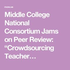 """Middle College National Consortium Jams on Peer Review: """"Crowdsourcing Teacher…"""