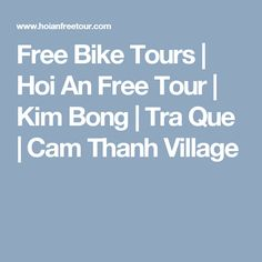Free Bike Tours | Hoi An Free Tour | Kim Bong | Tra Que | Cam Thanh Village