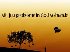 Sit jou probleme in God se hande Afrikaanse Quotes, Bible Pictures, Jesus Quotes, True Words, Christianity, Qoutes, Prayers, Spirituality, Language