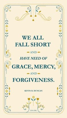 """We all fall short and have need of grace, mercy, and forgiveness."" Kevin R. Duncan #LDS"
