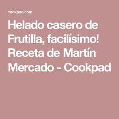 Helado casero de Frutilla, facilísimo! Receta de Martín Mercado - Cookpad