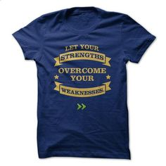Let your strengths overcome your weaknesses. - #tee trinken #tshirt illustration. BUY NOW => https://www.sunfrog.com/LifeStyle/Let-your-strengths-overcome-your-weaknesses.html?68278