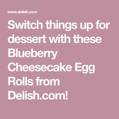 Switch things up for dessert with these Blueberry Cheesecake Egg Rolls from Delish.com!