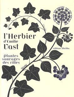Emilie Vast, L'herbier d'Emilie Vast : Plantes sauvages des villes Médiathèque : ?