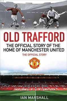 Old Trafford: 100 Years at the Home of Manchester United: The Official Story Football Stadiums, Old Trafford, Music Games, Manchester United, The 100, England, The Unit, Reading, Books