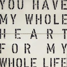 """""""You Have My Whole Heart For My Whole Life."""" #quotes #lovequotes"""