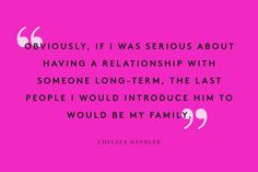 Chelsea Handler is one of my favorite people on this earth  50 Amazing Women, 50 Hilarious Quotes #refinery29
