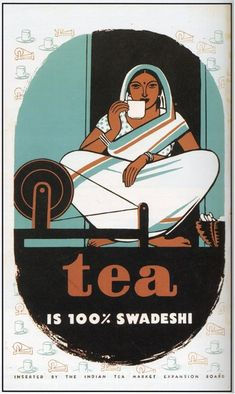 """Tea is Swadeshi."" Poster made for the Indian Tea Market Expansion Board, 1947.    Reproduced from Gautam Bhadra, From an Imperial Product to a National Drink (Calcutta: CSSSC, 2005), p. 19, fig.24."