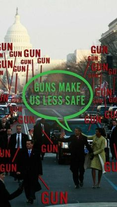 "He claims that ""guns make us less safe,"" yet guns are surrounding him, keeping him safe. Guns, if used properly, can keep us safe. The problem we face is not gun control, but rather, gun abuse."