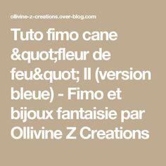 """Tuto fimo cane """"fleur de feu"""" II (version bleue) - Fimo et bijoux fantaisie par Ollivine Z Creations"""