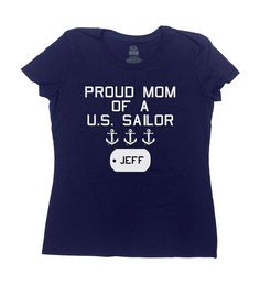 Proud Mom of a U.S. Sailor Shirt (Customize Dog Tag with Sons or Daughters Name) - Great Gift for Mom on Any Occasion! ** Please Include The Name On