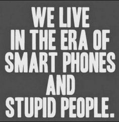 ❤️❤️❤️❤️Smart Phones And Stupid People who talk to loud when they are in public places