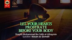 Let Your Hearts Prostrate Before Your Body   Ibn al-'Uthaymīn   Ḥasan as-Ṣomālī - YouTube