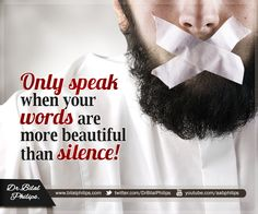 """Only speak when your words are more beautiful than silence. As the Prophet (pbuh) said, """"Whoever believes in Allah and the Last Day should either speak good things or remain silent."""" [Bukhari & Muslim] Dr Bilal"""