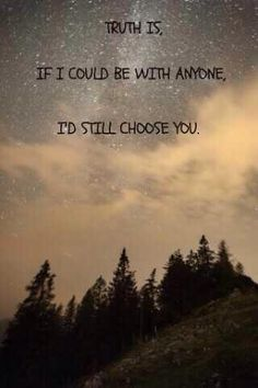 After everything my hubster has done in the past, I still love him. I still choose to be with him.