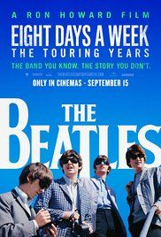 The Beatles: Eight Days a Week - The Touring Years imdb score 8 ... A compilation of found footage featuring music, interviews, and stories of The Beatles' 250 concerts from 1963 to 1966. Director: Ron Howard Writers: Mark Monroe, P.G. Morgan (story consultant) Stars: Paul McCartney, Ringo Starr, John Lennon   See full cast & crew »