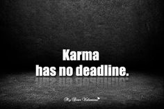 Life Quotes - Karma has no deadline. on We Heart It Life Quotes Pictures, Crazy Quotes, Badass Quotes, Daily Quotes, Great Quotes, Picture Quotes, Quotes To Live By, Karma Quotes, Me Quotes