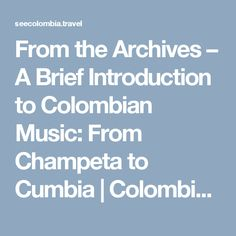 From the Archives – A Brief Introduction to Colombian Music: From Champeta to Cumbia | Colombia Travel Blog by See Colombia Travel
