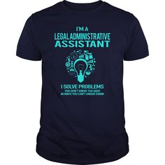 I'm An Legal Administrative Assistant I Solve Problems You Don't Know You Have T-Shirt, Hoodie Legal Administrative Assistant