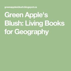 Green Apple's Blush: Living Books for Geography