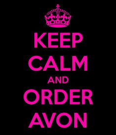 keep calm and order avon from my online store: https://mmonteith4138.avonrepresentative.com/SMC