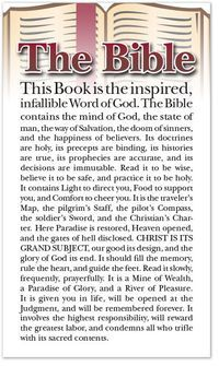 This Book is the inspired, infallible Word of God. The Bible contains the mind of God, the state of man, the way of Salvation, the doom of sinners, and the happiness of believers. Its doctrines are ho