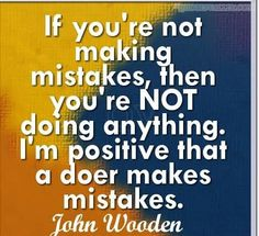 """If you're not making mistakes, then you're not doing anything. I'm positive that a doer makes mistakes.~  John Wooden    """"Like""""This Page  www.facebook.com/cherylisbrilliant1  ❤•´¯`•. bS chEryL sAYS .•´¯`• ❤  ♥ Like ♥ Share ♥ Comment ♥ Tag ♥"""