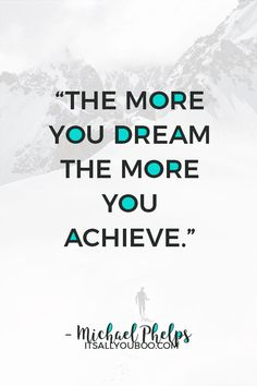 """The more you dream the more you achieve"" – Michael Phelps. Click here for 118 inspirational making dreams come true quotes. With hard work, may all your dreams come true! #DreamLife #DreamBig #AchieveYourGoals #ReachingYourGoals #InspirationalQuotes #QuotesToLiveBy #QuotesDaily #QuotesToRemember #MotivationalQuotes #Motivation #GoalDigger #GoalGetter #GoalCrushing #AccomplishGoals #PositiveQuotes #PersonalGrowth #LifeGoals #GrowthMindset #LifeYourBestLife Dreams Come True Quotes, Make Dreams Come True, Dream Quotes, Dream Come True, Quotes To Live By, Michael Phelps, Wall Art Quotes, You Gave Up, Dream Life"