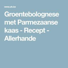 Groentebolognese met Parmezaanse kaas - Recept - Allerhande