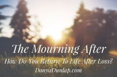 The Mourning After: How Do You Return to Life After Loss?